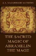 Cover-Bild zu The Sacred Magic Of Abramelin The Mage (eBook) von Mathers, S. L. MacGregor