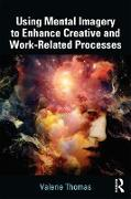 Cover-Bild zu Using Mental Imagery to Enhance Creative and Work-related Processes (eBook) von Thomas, Valerie