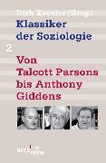 Cover-Bild zu Klassiker der Soziologie Bd. 2: Von Talcott Parsons bis Anthony Giddens (eBook) von Kaesler, Dirk (Hrsg.)