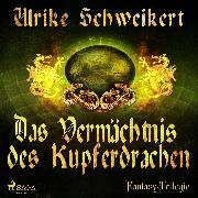 Cover-Bild zu Das Vermächtnis des Kupferdrachen - Die Drachenkronen-Trilogie 2 (Ungekürzt) (Audio Download) von Schweikert, Ulrike