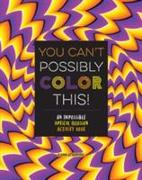 Cover-Bild zu You Can't Possibly Color This! von Sarcone, Gianni