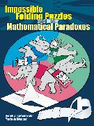 Cover-Bild zu Impossible Folding Puzzles and Other Mathematical Paradoxes (eBook) von Sarcone, Gianni A.