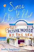 Cover-Bild zu Some Like It Hot at the Picture House by the Sea (eBook) von Hepburn, Holly