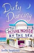 Cover-Bild zu Dirty Dancing at the Picture House by the Sea (eBook) von Hepburn, Holly