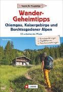 Cover-Bild zu Wandergeheimtipps Chiemgau, Kaisergebirge, Berchtesgadener Alpen von Pröttel, Michael
