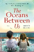 Cover-Bild zu The Oceans Between Us: A gripping and heartwrenching novel of a mother's search for her lost child after WW2 von Thompson, Gill