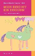 Cover-Bild zu Mein Kind ist ein Einhorn (eBook) von Gasser Rist, Rose Marie