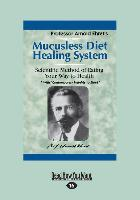 Cover-Bild zu Mucusless Diet Healing System: A Scientific Method of Eating Your Way to Health (Large Print 16pt) von Ehret, Arnold