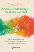 Cover-Bild zu Aromamischungen für Mutter und Kind (eBook) von Stadelmann, Ingeborg