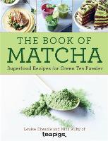 Cover-Bild zu The Book of Matcha: Superfood Recipes for Green Tea Powder von Cheadle, Louise