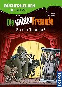 Cover-Bild zu Die wilden Freunde, Bücherhelden, So ein Theater! (eBook) von Marx, André