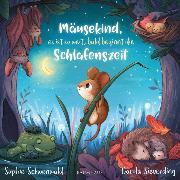 Cover-Bild zu Mäusekind, es ist so weit, bald beginnt die Schlafenszeit von Schoenwald, Sophie