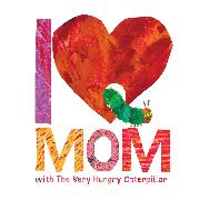 Cover-Bild zu I Love Mom with The Very Hungry Caterpillar von Carle, Eric