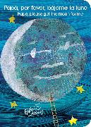 Cover-Bild zu Papá, por favor, bájame la luna (Papa, Please Get the Moon for Me) von Carle, Eric