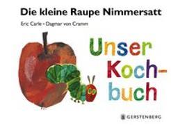 Cover-Bild zu Die kleine Raupe Nimmersatt - Unser Kochbuch von Carle, Eric