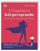 Cover-Bild zu Erfolgsfaktor Körpersprache - Wie Frauen selbstsicher auftreten von Erickson, Juliet