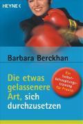 Cover-Bild zu Die etwas gelassenere Art, sich durchzusetzen von Berckhan, Barbara