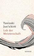 Cover-Bild zu Lob der Meisterschaft von Tanizaki, Jun'ichiro