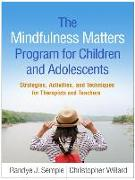 Cover-Bild zu The Mindfulness Matters Program for Children and Adolescents: Strategies, Activities, and Techniques for Therapists and Teachers von Semple, Randye J.