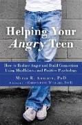 Cover-Bild zu Helping Your Angry Teen: How to Reduce Anger and Build Connection Using Mindfulness and Positive Psychology von Abblett, Mitch R.