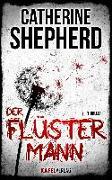 Cover-Bild zu Der Flüstermann: Thriller von Shepherd, Catherine