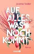 Cover-Bild zu Fedler, Joanne: Auf alles, was noch kommt (eBook)
