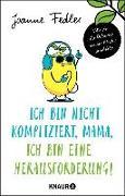 Cover-Bild zu Fedler, Joanne: Ich bin nicht kompliziert, Mama, ich bin eine Herausforderung! (eBook)