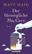 Cover-Bild zu Haig, Matt: Der fürsorgliche Mr Cave (eBook)