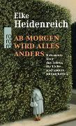 Cover-Bild zu Heidenreich, Elke: Ab morgen wird alles anders
