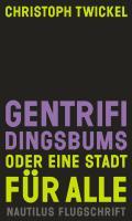 Cover-Bild zu Twickel, Christoph: Gentrifidingsbums - oder Eine Stadt für alle