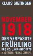 Cover-Bild zu Gietinger, Klaus: November 1918 - Der verpasste Frühling des 20. Jahrhunderts
