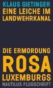 Cover-Bild zu Gietinger, Klaus: Eine Leiche im Landwehrkanal. Die Ermordung Rosa Luxemburgs