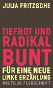 Cover-Bild zu Fritzsche, Julia: Tiefrot und radikal bunt