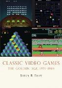 Cover-Bild zu Eddy, Brian R.: Classic Video Games: The Golden Age 1971-1984