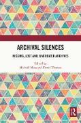 Cover-Bild zu Moss, Michael (Hrsg.): Archival Silences (eBook)
