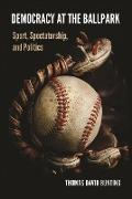 Cover-Bild zu Bunting, Thomas David: Democracy at the Ballpark (eBook)