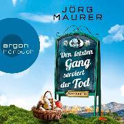 Cover-Bild zu Maurer, Jörg: Kommissar Jennerwein ermittelt - Alpenkrimi, Den letzten Gang serviert der Tod (Gekürzte Lesefassung) (Audio Download)