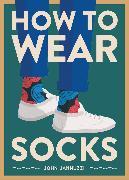 Cover-Bild zu Jannuzzi, John: How to Wear Socks