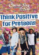 Cover-Bild zu Newmark, Amy: Chicken Soup for the Soul: Think Positive for Preteens (eBook)