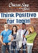 Cover-Bild zu Newmark, Amy: Chicken Soup for the Soul: Think Positive for Teens (eBook)