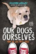 Cover-Bild zu Horowitz, Alexandra: Our Dogs, Ourselves -- Young Readers Edition (eBook)