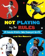 Cover-Bild zu Cline-Ransome, Lesa: Not Playing by the Rules: 21 Female Athletes Who Changed Sports (eBook)