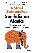 Cover-Bild zu Santandreu, Rafael: Ser feliz en Alaska / Being Happy in Alaska
