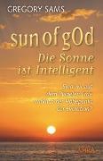 Cover-Bild zu Sun of gOd - Die Sonne ist intelligent. Sind wir wirklich der Höhepunkt der Evolution?