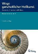 Cover-Bild zu Wege ganzheitlicher Heilkunst (eBook) von Sonnenschmidt, Rosina