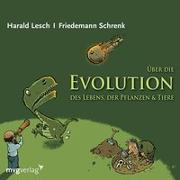 Cover-Bild zu Über die Evolution des Lebens, der Pflanzen und Tiere von Lesch, Harald