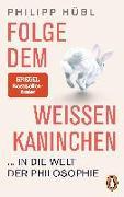 Cover-Bild zu Hübl, Philipp: Folge dem weißen Kaninchen ... in die Welt der Philosophie