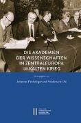 Cover-Bild zu Die Akademien der Wissenschaften in Zentraleuropa im Kalten Krieg