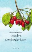 Cover-Bild zu Unter dem Kornelkirschenbaum von Brun-Schmid, Henriette