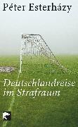 Cover-Bild zu Esterházy, Péter: Deutschlandreise im Strafraum